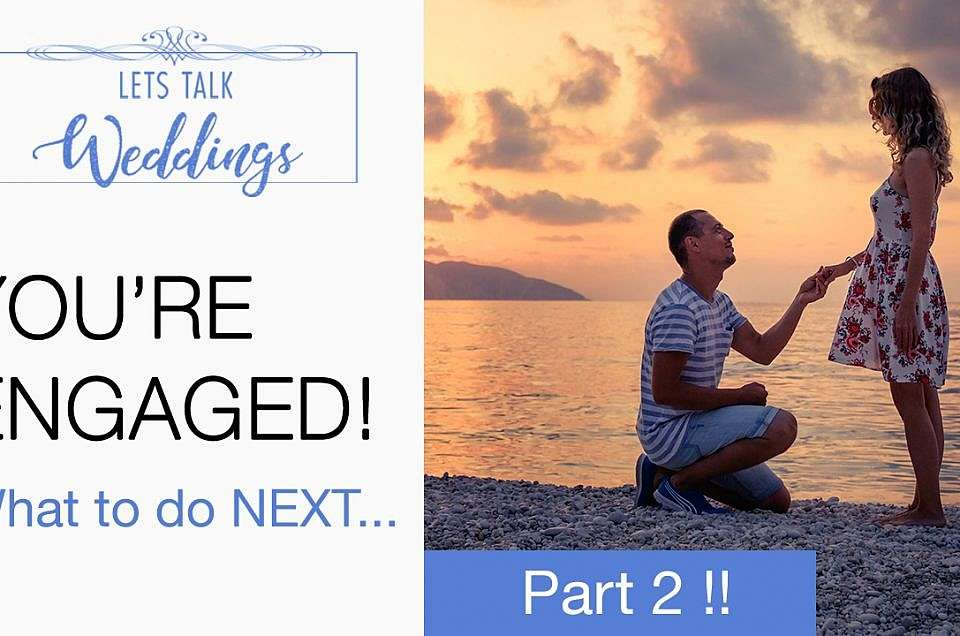 Your Engaged! Now What? –  Lets Talk Weddings – Ep 2
