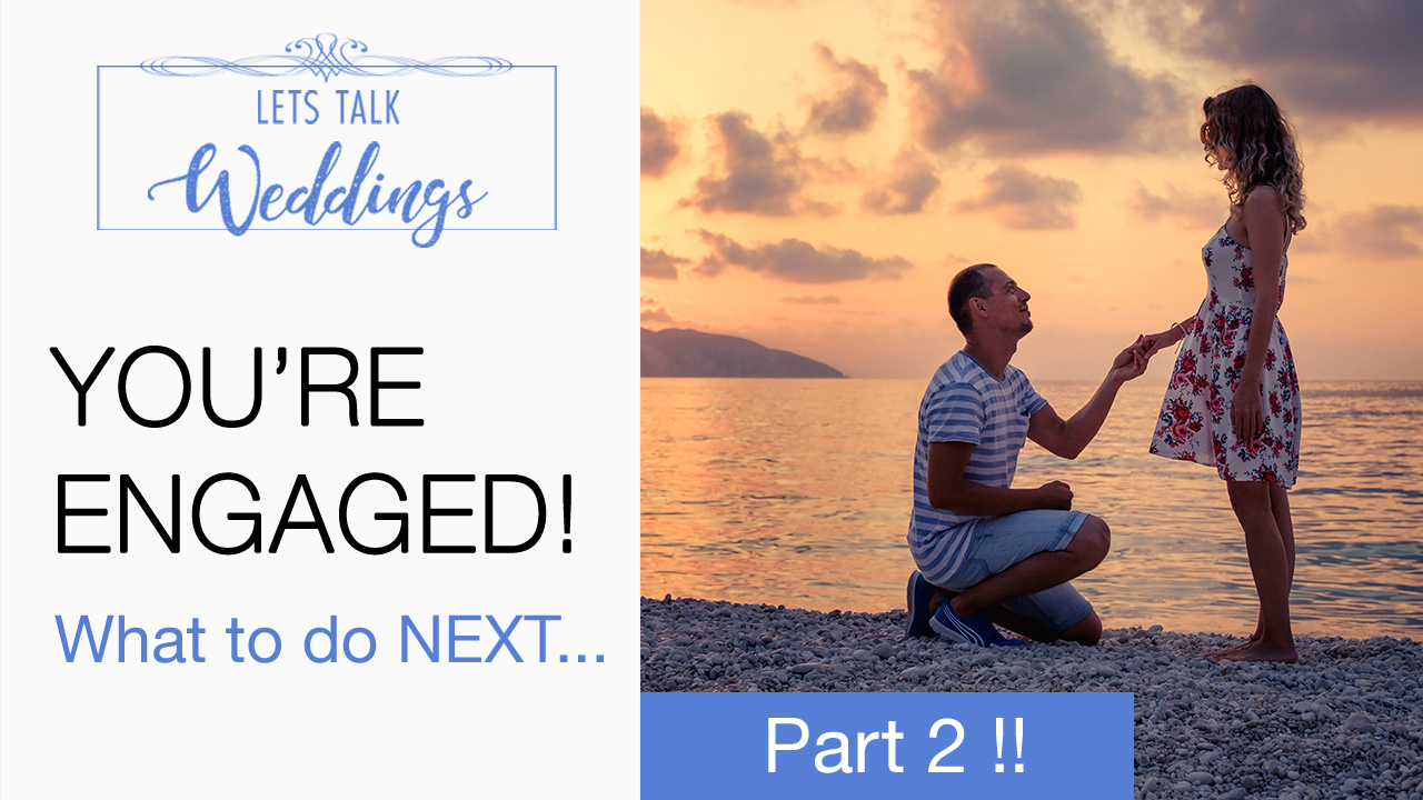 You're Engaged! Now What? –  Lets Talk Weddings – Ep 2