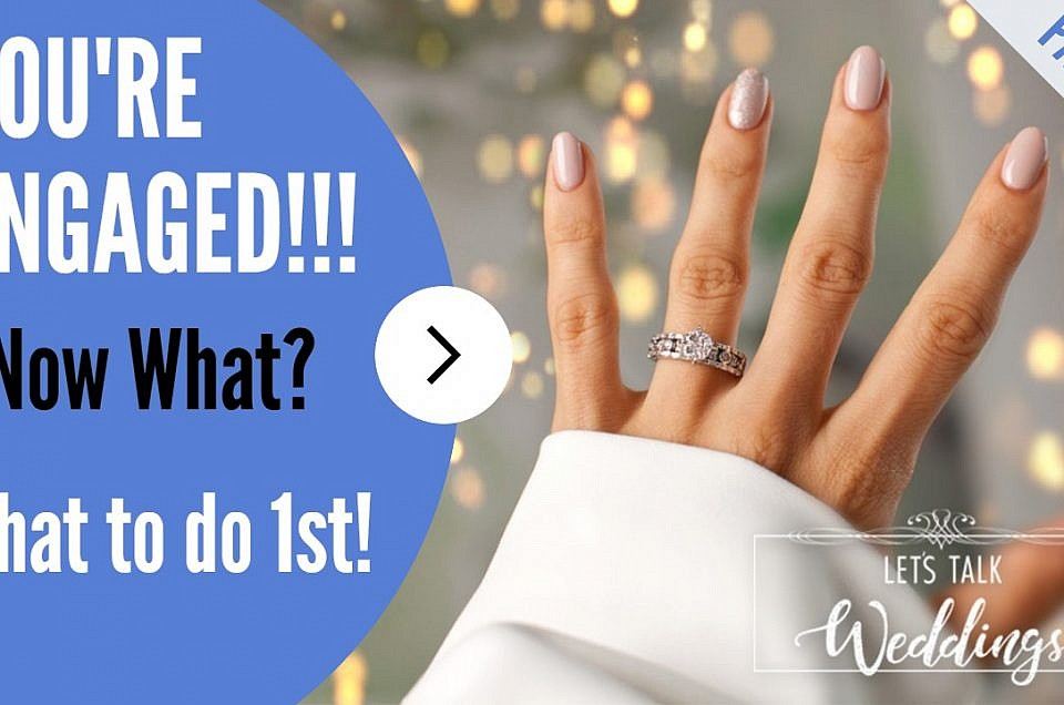 Your Engaged! Now What? –  Lets Talk Weddings – Ep 1