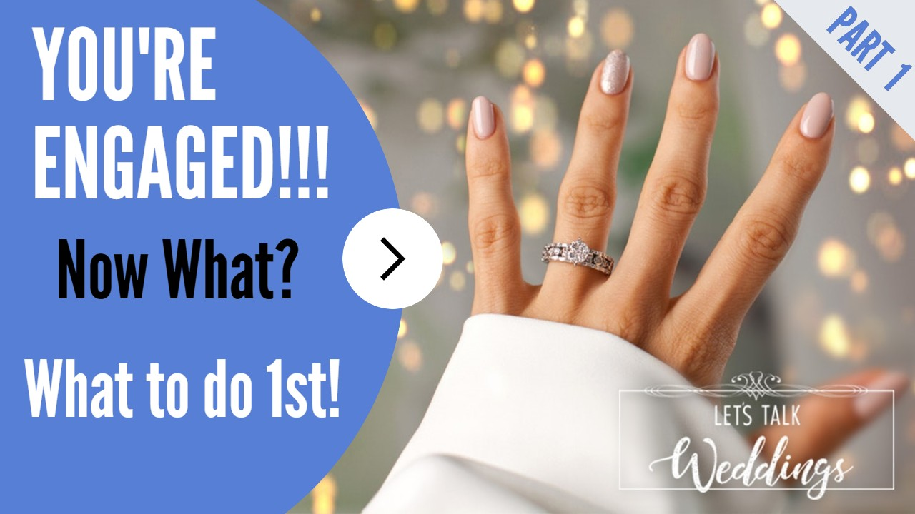 You're Engaged! Now What? –  Lets Talk Weddings – Ep 1
