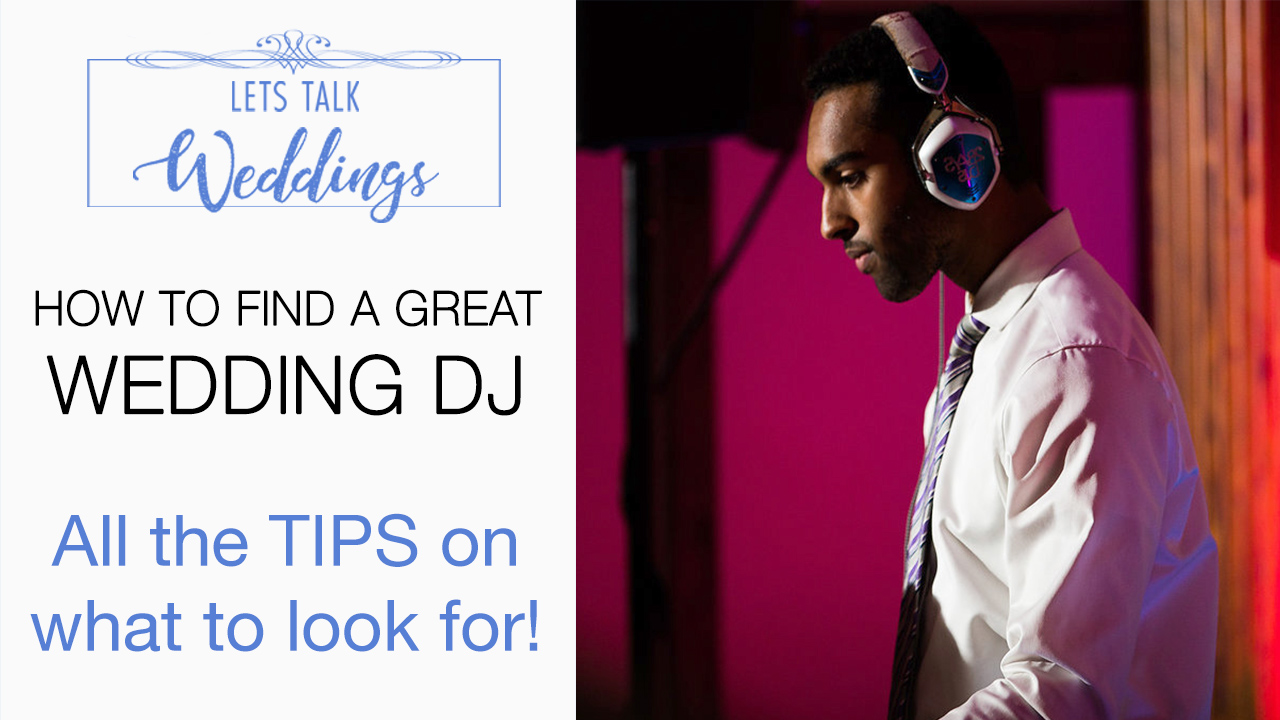 How to Find a Great Wedding DJ. – Let's Talk Weddings Episode 5